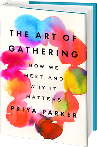 Book cover for The Art of Gathering: How We Meet and Why it Matters by PriyaParker