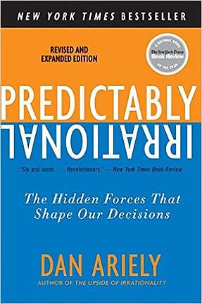 Predictably Irrational- The Hidden Forces That Shape Our Decisions