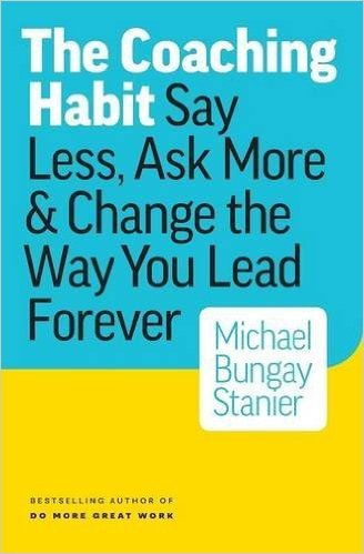 The Coaching Habit- Say Less, Ask More & Change the Way You LeadForever