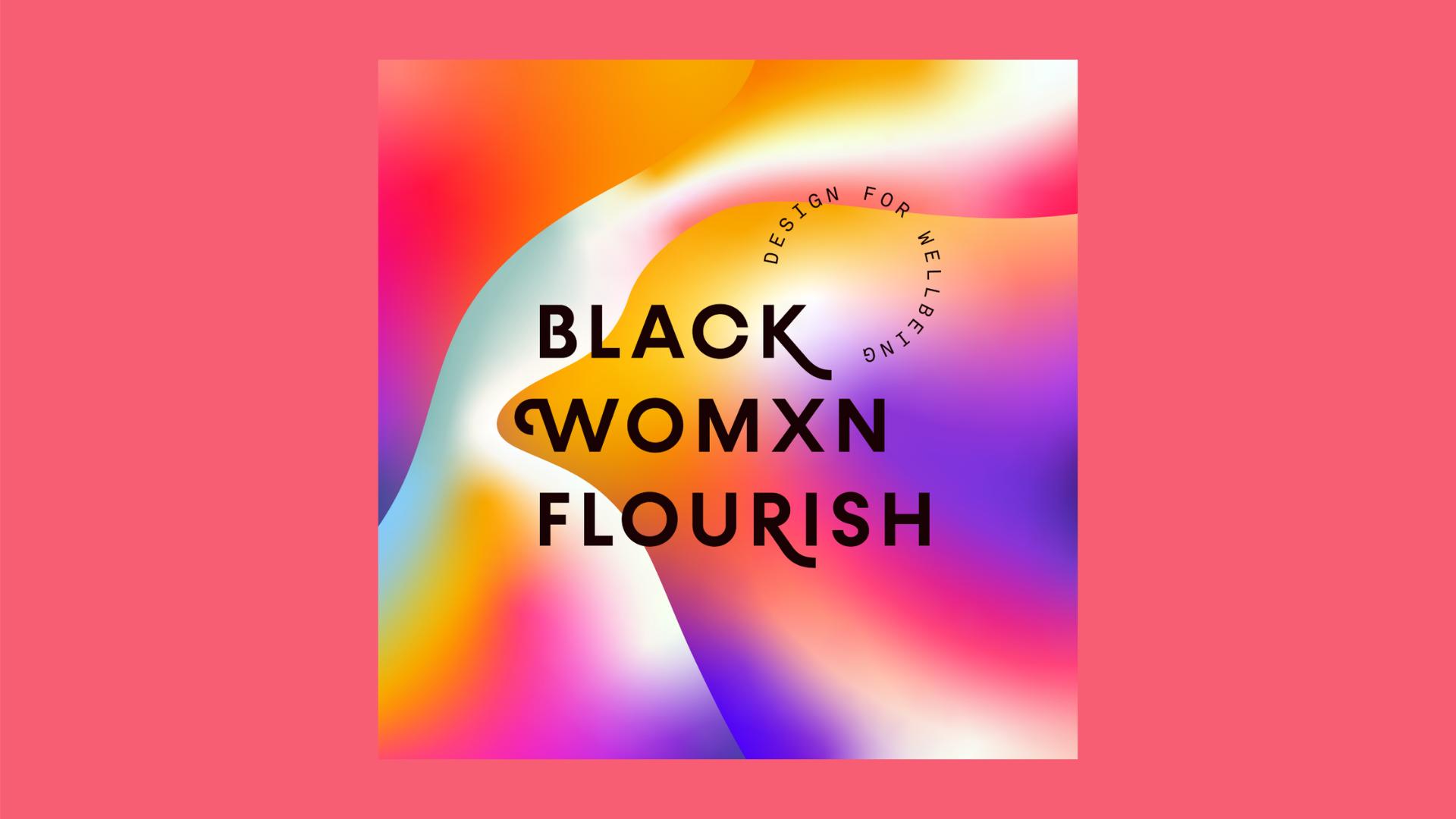 Black Womxn Flourish: Centering Black Women's Well-being by Design